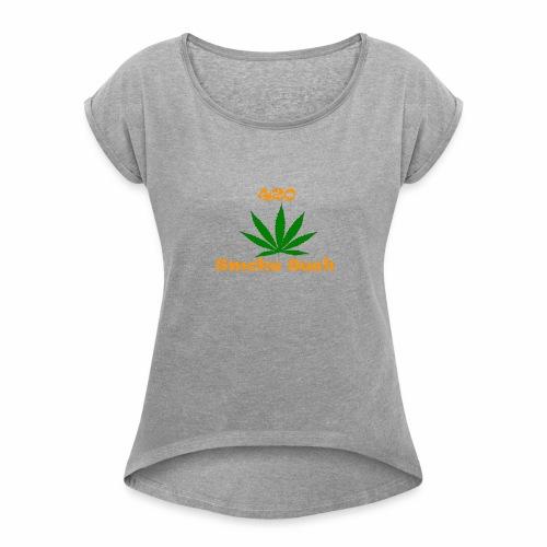 420 Smoke Sesh - Women's Roll Cuff T-Shirt