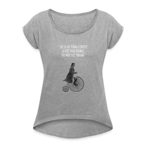 Life is like riding a bicycle - Women's Roll Cuff T-Shirt