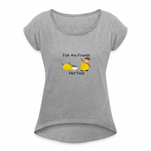 Fish Are Friends - Women's Roll Cuff T-Shirt