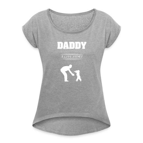 daddy life story - Women's Roll Cuff T-Shirt