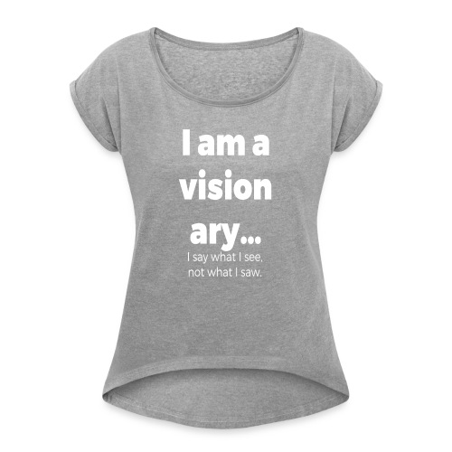 I AM A VISIONARY - Women's Roll Cuff T-Shirt