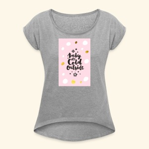 Its cold outside - Women's Roll Cuff T-Shirt