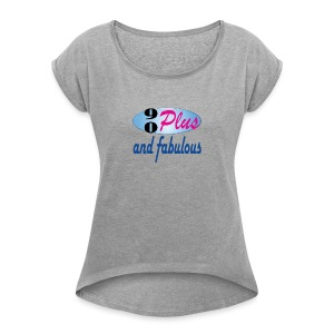 90plus and fabulous - Women's Roll Cuff T-Shirt