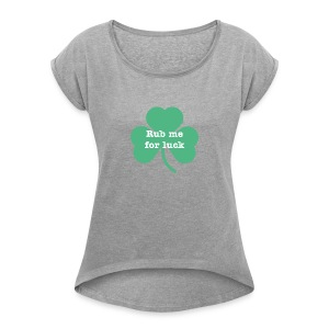 Rub me for luck - Women's Roll Cuff T-Shirt