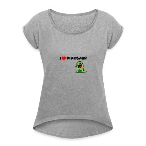 I LOVE DINOSAUR - Women's Roll Cuff T-Shirt