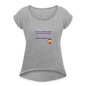 Cultural Appropriation - Women's Roll Cuff T-Shirt