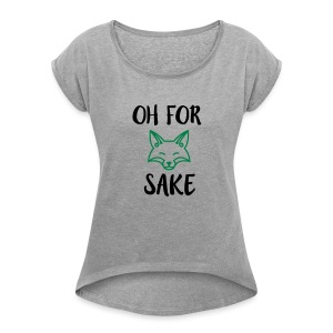 Oh For Fox Sake Design - Women's Roll Cuff T-Shirt