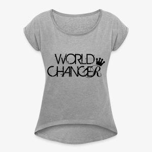 World Changer - Women's Roll Cuff T-Shirt