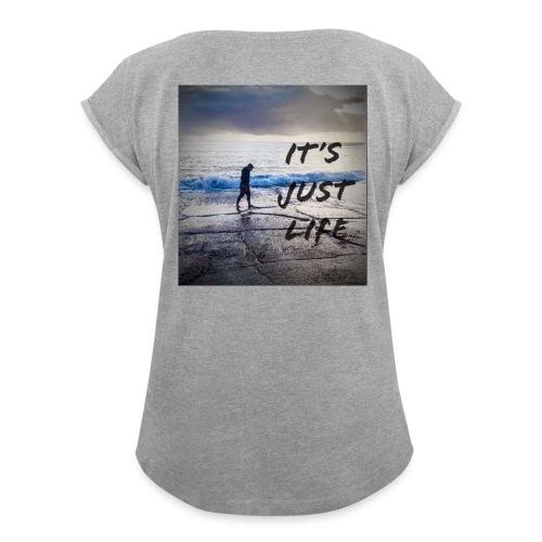 just life - Women's Roll Cuff T-Shirt