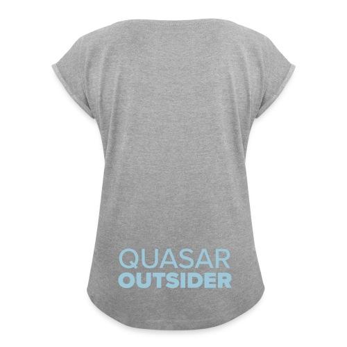 Quasar Outsider logo - Women's Roll Cuff T-Shirt