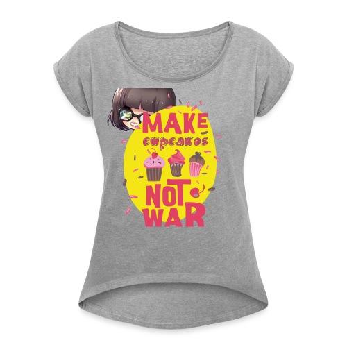 MAKE CUPCAKES - Women's Roll Cuff T-Shirt