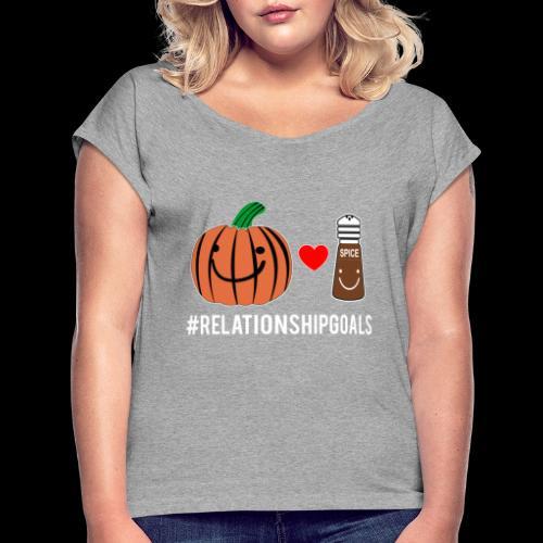 Relationship Goals   Pumpkin Spice Love - Women's Roll Cuff T-Shirt