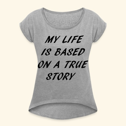 true story - Women's Roll Cuff T-Shirt