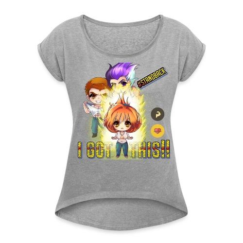 I GOT THIS - Women's Roll Cuff T-Shirt