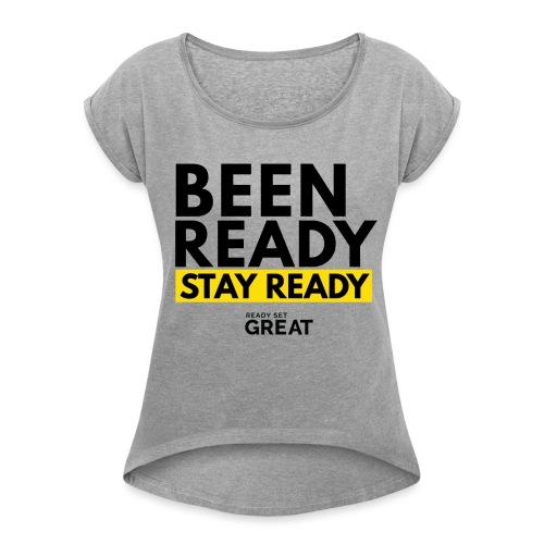 BEEN READY STAY READY - Women's Roll Cuff T-Shirt