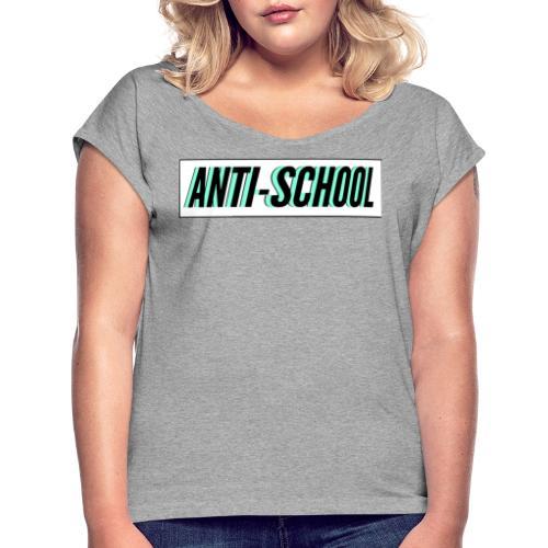 Anti School - Women's Roll Cuff T-Shirt