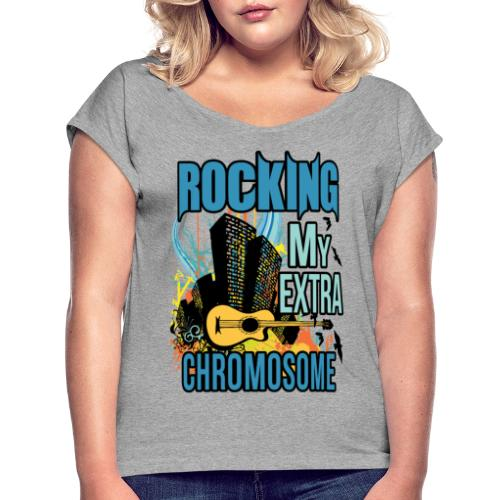 Rocking my extra chromosome - Women's Roll Cuff T-Shirt