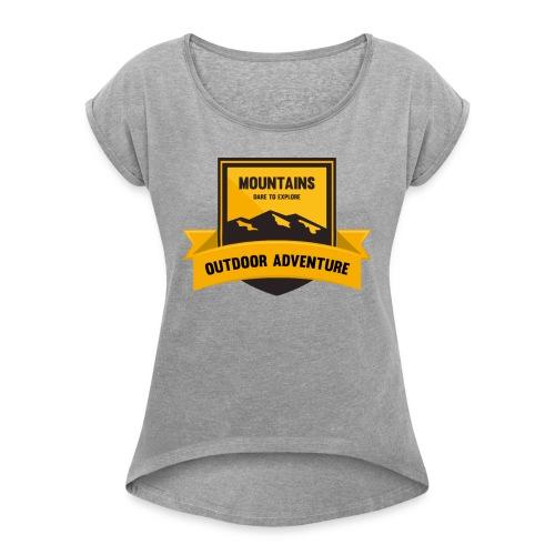 Mountains Dare to explore T-shirt - Women's Roll Cuff T-Shirt