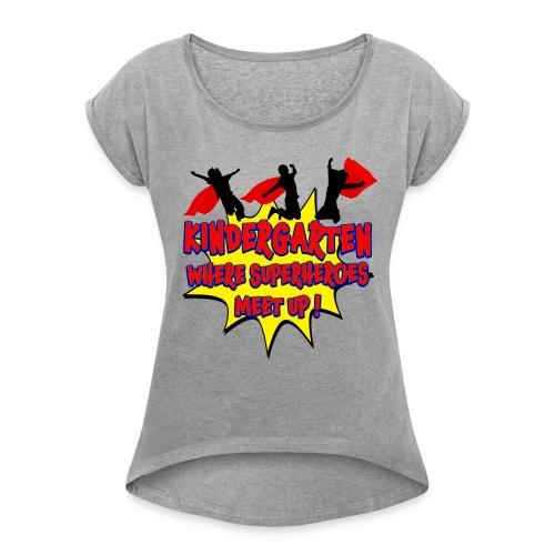 Kindergarten where SUPERHEROES meet up! - Women's Roll Cuff T-Shirt