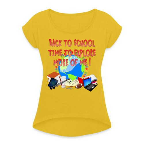 BACK TO SCHOOL, TIME TO EXPLORE MORE OF ME ! - Women's Roll Cuff T-Shirt