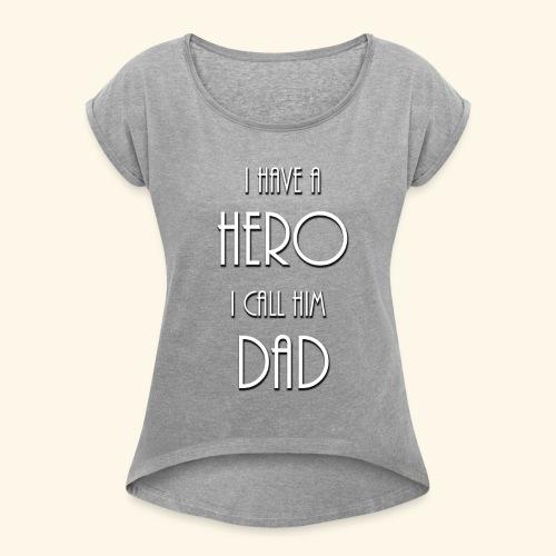 I have a Hero I call him Dad Shirt - Women's Roll Cuff T-Shirt