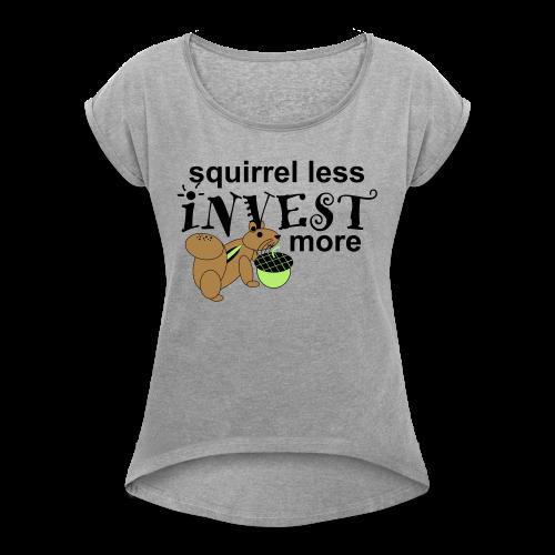 Investing Squirrel - Women's Roll Cuff T-Shirt