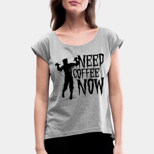 need coffee - Women's Roll Cuff T-Shirt