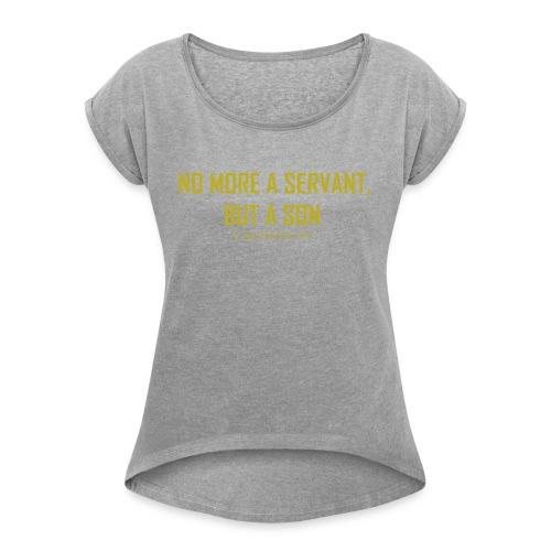 No Longer A Servant, But A Son - Women's Roll Cuff T-Shirt