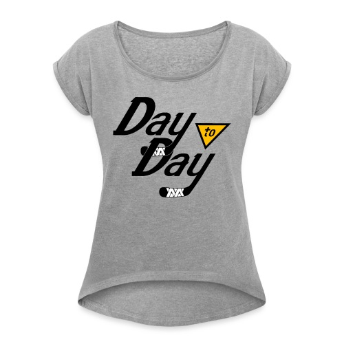 Day to Day - Women's Roll Cuff T-Shirt