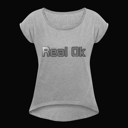 Real Ok version 2 - Women's Roll Cuff T-Shirt