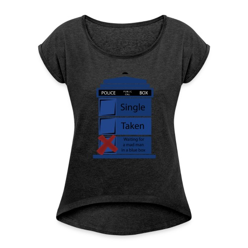 Doctor who hoodie| relationship status - Women's Roll Cuff T-Shirt