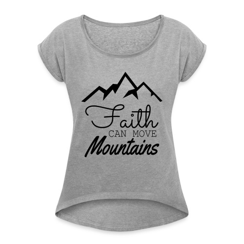 Faith Can Move Mountains - Women's Roll Cuff T-Shirt