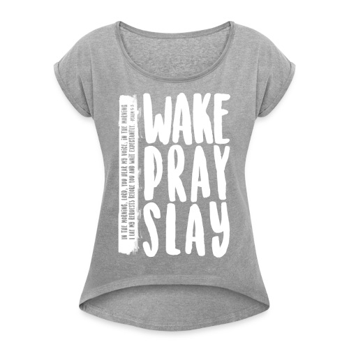 Wake Pray Slay Scripture Tee - Women's Roll Cuff T-Shirt