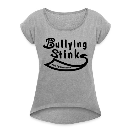 Bullying Stinks! - Women's Roll Cuff T-Shirt
