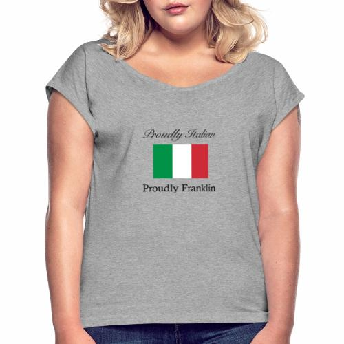Proudly Italian, Proudly Franklin - Women's Roll Cuff T-Shirt