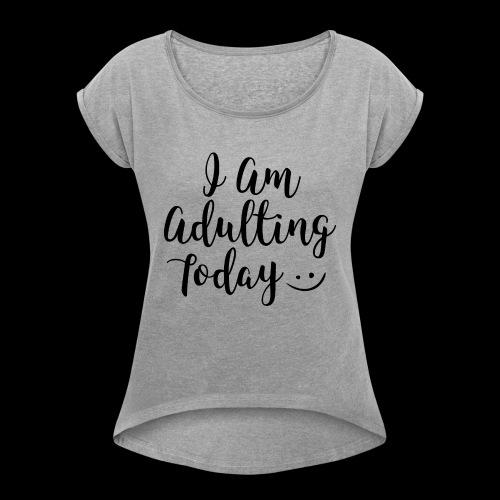 adulting - Women's Roll Cuff T-Shirt