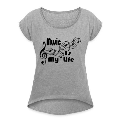 Music Is My Life - Women's Roll Cuff T-Shirt