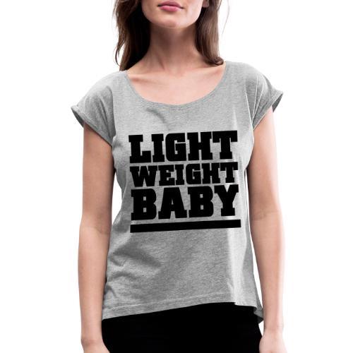 Light Weight Baby Gym Motivation - Women's Roll Cuff T-Shirt
