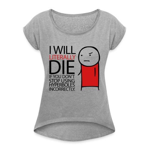 GRAMMAR Hyperbole - Women's Roll Cuff T-Shirt
