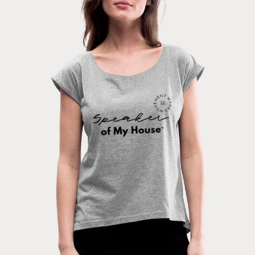 Speaker of My House - Women's Roll Cuff T-Shirt