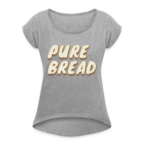 Pure Bread - Women's Roll Cuff T-Shirt