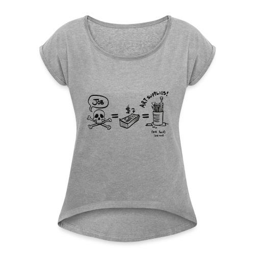 Job = Money = Art - Women's Roll Cuff T-Shirt