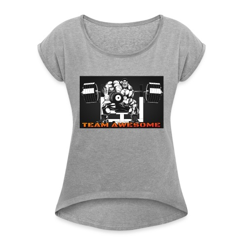 Team awesome - Women's Roll Cuff T-Shirt