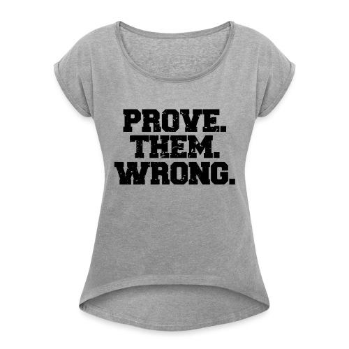Prove Them Wrong sport gym athlete - Women's Roll Cuff T-Shirt