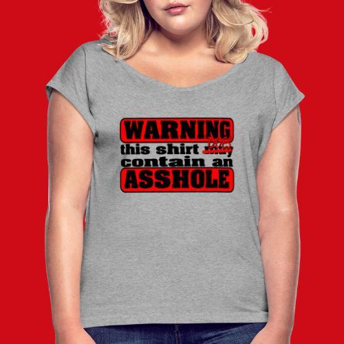 The Shirt Does Contain an A*&hole - Women's Roll Cuff T-Shirt