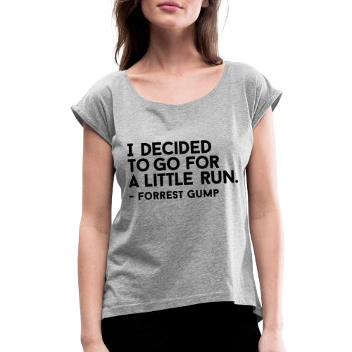 I Decided to go for a little run - Women's Roll Cuff T-Shirt