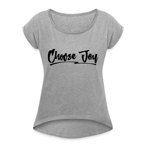 Choose Joy 2 - Women's Roll Cuff T-Shirt
