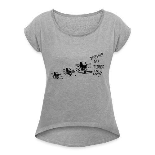 Beats Got Me Turned UP - Women's Roll Cuff T-Shirt