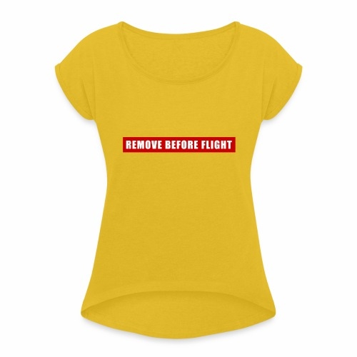 Remove Before Flight - Women's Roll Cuff T-Shirt