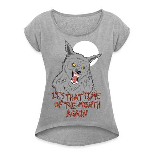 That Time of the Month - Women's Roll Cuff T-Shirt